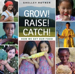 Grow! Raise! Catch! : how we get our food cover image
