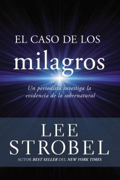 El caso de los milagros : un periodista investiga la evidencia de lo sobrenatural cover image
