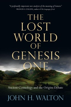 The lost world of Genesis One : ancient cosmology and the origins debate cover image