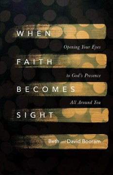 When faith becomes sight : opening your eyes to God's presence all around you cover image