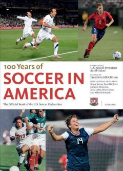 100 years of soccer in America : the official book of the U.S. Soccer Federation cover image