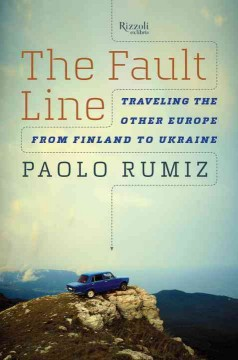 The fault line : traveling the other Europe, from Finland to Ukraine cover image