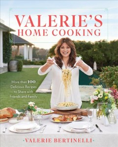 Valerie's home cooking : more than 100 delicious recipes to share with friends and family cover image