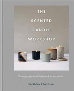 The scented candle workshop : creating perfect home fragrance, from wax to wick cover image