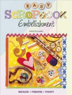 Easy scrapbook embellishment : beads, fibers, paint cover image
