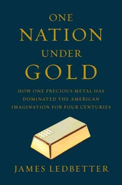 One nation under gold : how one precious metal has dominated the American imagination for four centuries cover image
