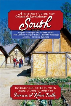 A visitor's guide to the colonial & revolutionary south : interesting sites to visit, lodging, dining, things to do cover image