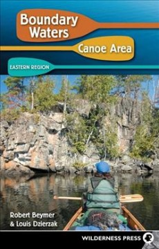 Boundary Waters Canoe Area : Eastern Region /Robert Beymer ; and Louis Dzierzak cover image