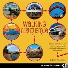 Walking Albuquerque : 30 Tours of the Duke City's historic neighborhoods, ditch trails, urban nature, and public art cover image