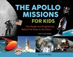 The Apollo missions for kids : the people and engineering behind the race to the moon : with 21 activities cover image
