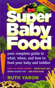 Super baby food : your complete guide to what, when and how to feed your baby and toddler cover image