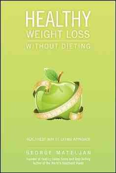 Weight loss success without dieting : true stories about losing weight with the world's healthiest foods cover image