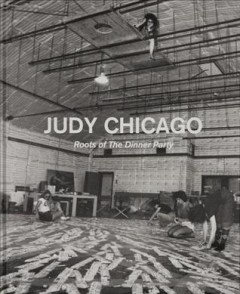 Judy Chicago : Roots of The Dinner Party : History in the Making cover image