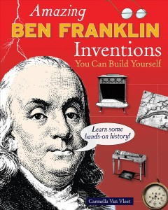 Amazing Ben Franklin inventions you can build yourself cover image