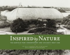 Inspired by nature : the Garfield Park Conservatory and Chicago's West Side cover image