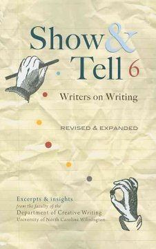 Show & tell 6 : writers on writing : excerpts & insights from the faculty of the Department of Creative Writing, University of North Carolina Wilmington cover image