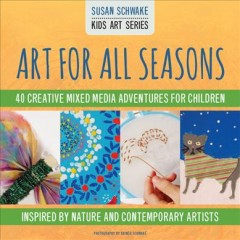 Art for all seasons : 40 creative mixed media adventures for children--inspired by nature and contemporary artists cover image