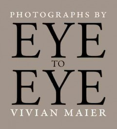 Eye to eye : photographs by Vivian Maier cover image