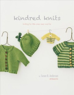 Kindred Knits : knitting for little ones near and far / by Susan B. Anderson cover image