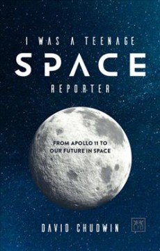 I was a teenage space reporter : from Apollo 11 to our future in space cover image