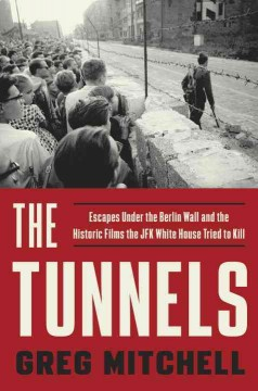 The tunnels : escapes under the Berlin Wall and the historic films the JFK White House tried to kill cover image