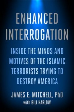 Enhanced interrogation : inside the minds and motives of the Islamic terrorists trying to destroy America cover image