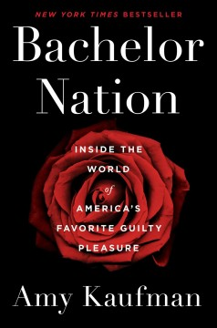 Bachelor nation : inside the world of America's favorite guilty pleasure cover image