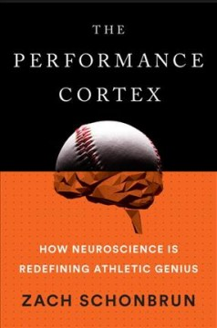 The performance cortex : how neuroscience is redefining athletic genius cover image