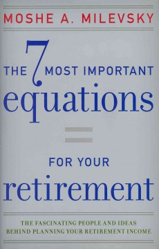 The 7 most important equations for your retirement : the fascinating people and ideas behind planning your retirement income cover image