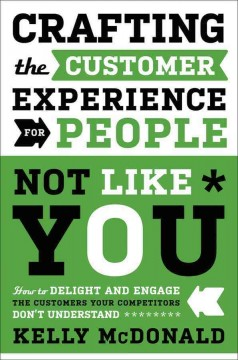 Crafting the customer experience for people not like you : how to delight and engage the customers your competitors don't understand cover image