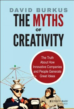The myths of creativity : the truth about how innovative companies and people generate great ideas cover image