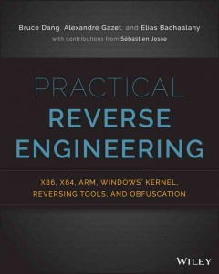 Practical reverse engineering : x86, x64, ARM, Windows Kernel, reversing tools, and obfuscation cover image