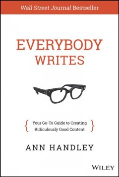 Everybody writes : your go-to guide to creating ridiculously good content cover image