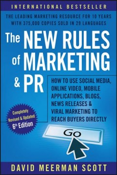 The new rules of marketing & PR : how to use social media, online video, mobile applications, blogs, news releases, and viral marketing to reach buyers directly cover image