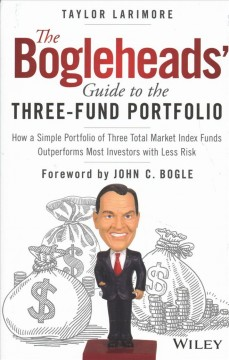 The Bogleheads' guide to the three-fund portfolio : how a simple portfolio of three total market index funds outperforms most investors with less risk cover image