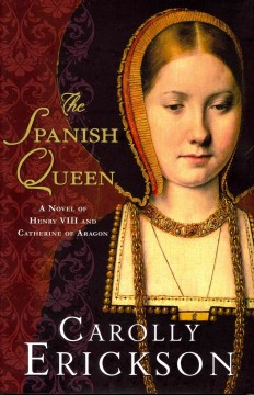 The Spanish queen : a novel of Henry VIII and Catherine of Aragon cover image