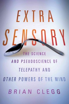 Extra sensory : the science and pseudoscience of telepathy and other powers of the mind cover image