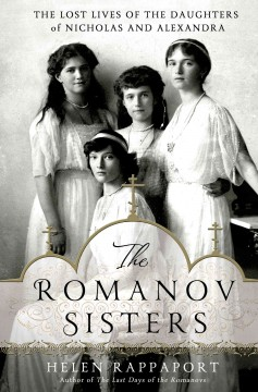 The Romanov sisters : the lost lives of the daughters of Nicholas and Alexandra cover image