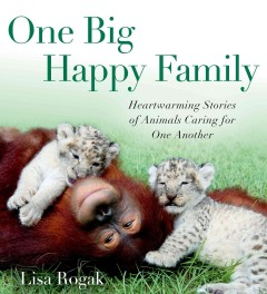 One big happy family : heartwarming stories of animals caring for one another cover image