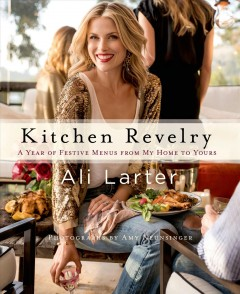 Kitchen revelry : a year of festive menus from my home to yours cover image