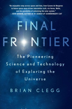 Final frontier : the pioneering science and technology of exploring the universe cover image