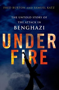 Under fire : the untold story of the attack in Benghazi cover image