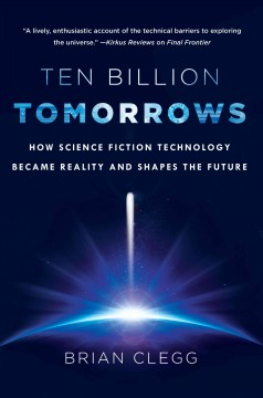 Ten billion tomorrows : how science fiction technology became reality and shapes the future cover image