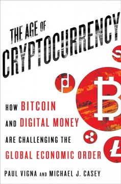 The age of cryptocurrency : how Bitcoin and digital money are challenging the global economic order cover image