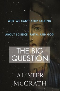 The big question : why we can't stop talking about science, faith, and God cover image