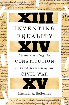 Inventing equality : reconstructing the Constitution in the aftermath of the Civil War cover image