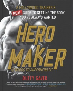 Hero maker : 12 weeks to superhero fit : a Hollywood trainer's real guide to getting the body you've always wanted cover image