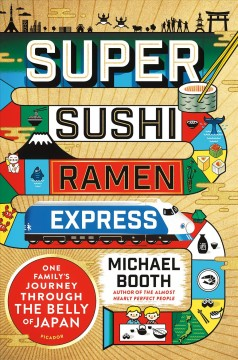 Super sushi ramen express : one family's journey through the belly of Japan cover image
