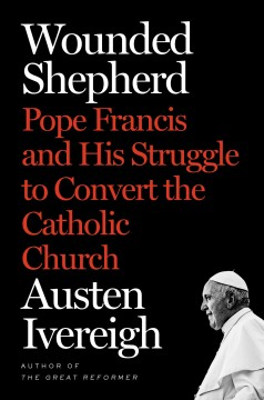 Wounded shepherd : Pope Francis and his struggle to convert the Catholic Church cover image