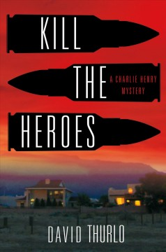 Kill the heroes : a Charlie Henry mystery cover image